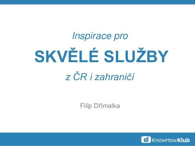 Inspirace proSKVĚLÉ SLUŽBYz ČR i zahraničíFilip Dřímalka