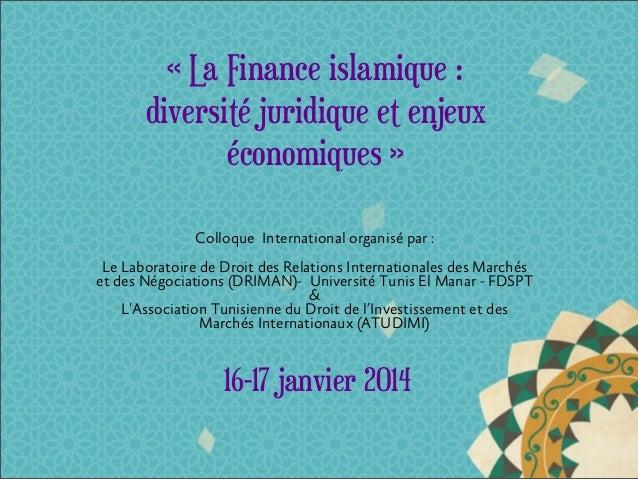 «La Finance islamique: diversité juridique et enjeux économiques» Colloque International organisé par:  Le Laboratoir...