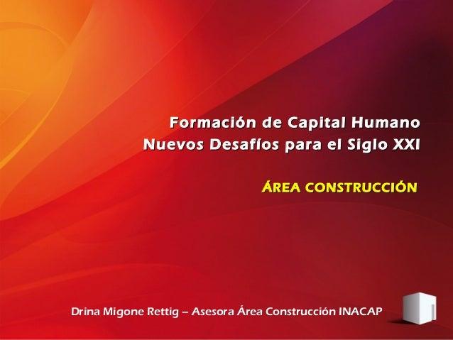 Formación de Capital Humano            Nuevos Desafíos para el Siglo XXI                                 ÁREA CONSTRUCCIÓN...