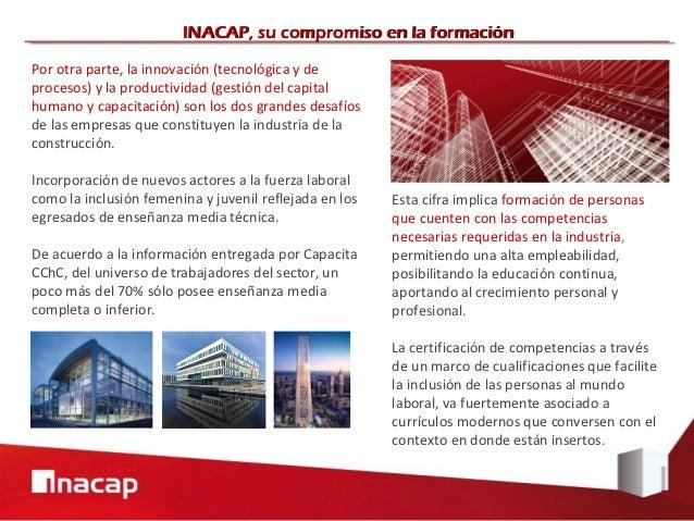 INACAP, su compromiso en la formaciónPor otra parte, la innovación (tecnológica y deprocesos) y la productividad (gestión ...