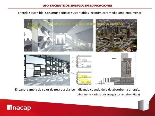 USO EFICIENTE DE ENERGÍA EN EDIFICACIONES Energía sostenible. Construir edificios sustentables, económica y medio ambienta...