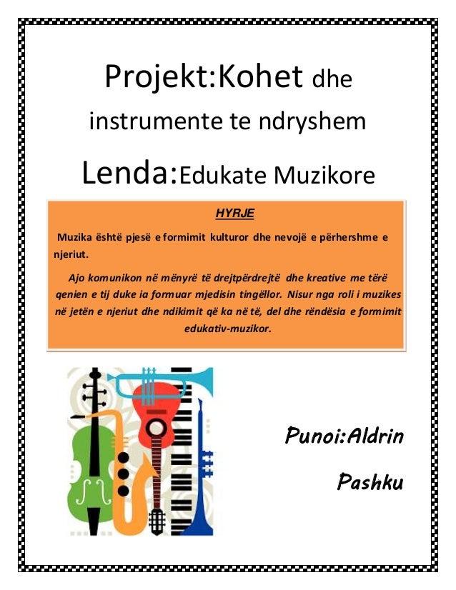 Projekt:Kohet dhe instrumente te ndryshem Lenda:Edukate Muzikore HYRJE Muzika është pjesë e formimit kulturor dhe nevojë e...