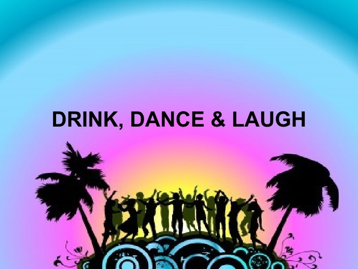 DRINK, DANCE & LAUGH