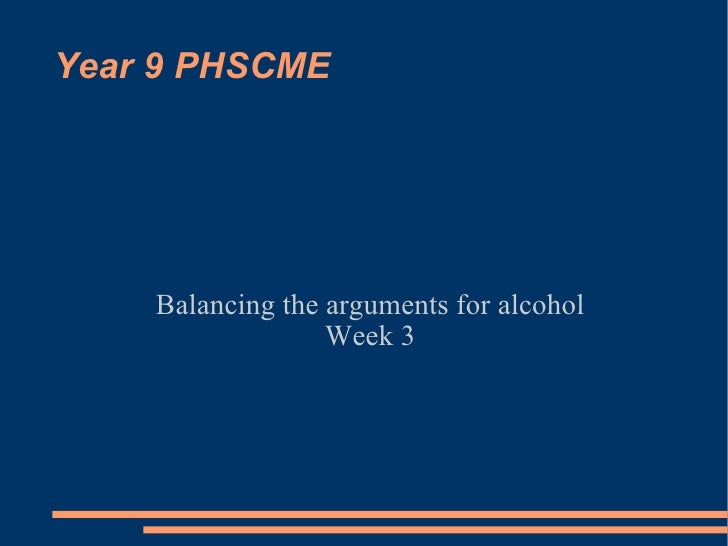 Year 9 PHSCME Balancing the arguments for alcohol Week 3