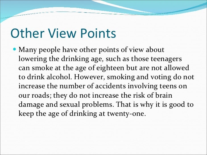 argumentative essay alcohol drinking age Lower drinking age to 18 essay in 2010 underage drinkers from ages 1520 were responsible for 48 the minimum legal drinking age what do you think about lowering of drinking age free example of persuasive essay: alcohol belongs in the category of psychoactive substances that one.