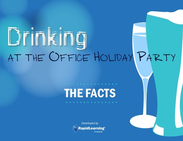 at the Office Holiday Party THE FACTS Developed by Institute