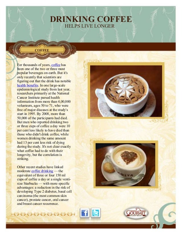 DRINKING COFFEEHELPS LIVE LONGERFor thousands of years, coffee hasbeen one of the two or three mostpopular beverages on ea...