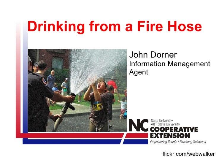 flickr.com/webwalker Drinking from a Fire Hose John Dorner Information Management Agent