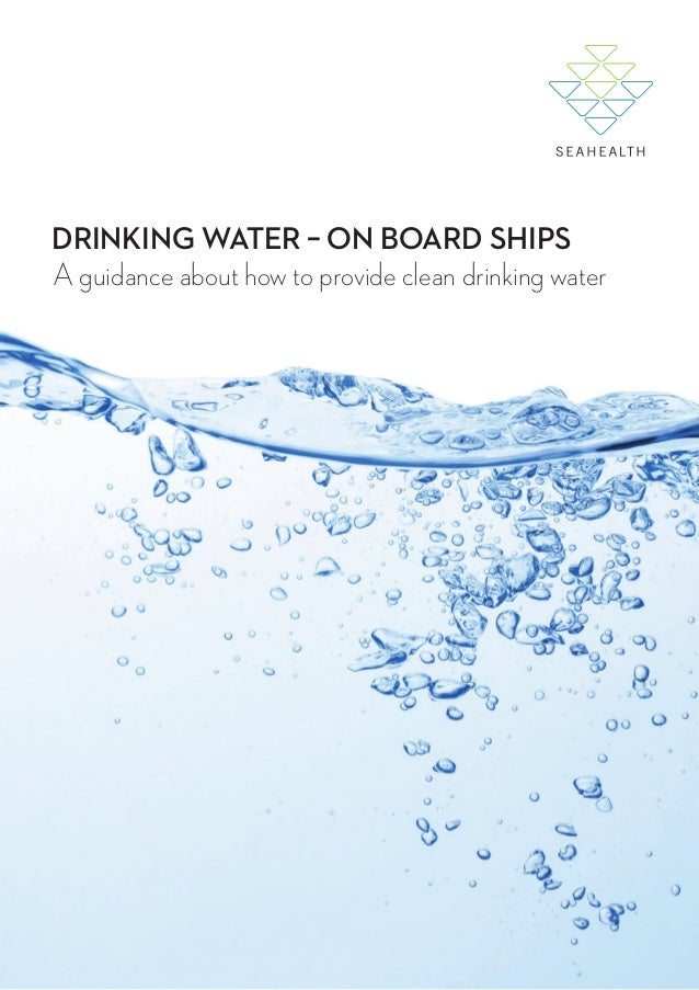 DRINKING WATER – ON BOARD SHIPS  DRINKING WATER – ON BOARD SHIPS A guidance about how to provide clean drinking water
