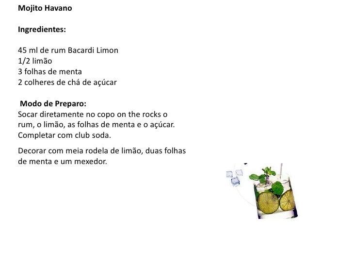 Mojito Havano<br /><br />Ingredientes:<br />45 ml de rum Bacardi Limon1/2 limão 3 folhas de menta 2 colheres de chá de aç...