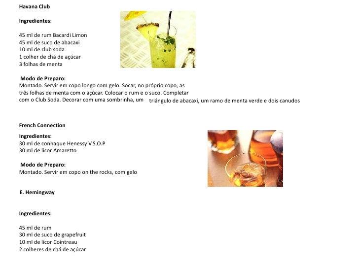 Havana Club<br /><br />Ingredientes:<br />45 ml de rum Bacardi Limon45 ml de suco de abacaxi 10 ml de club soda 1 colher ...