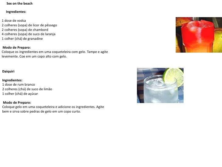 Sex on the beach<br />     Ingredientes:<br />1 dose de vodca 2 colheres (sopa) de licor de pêssego 2 colheres (sopa) de c...