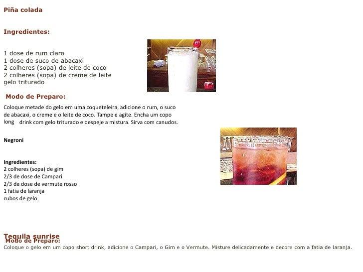 Piña colada<br />Ingredientes:<br />1 dose de rum claro1 dose de suco de abacaxi 2 colheres (sopa) de leite de coco 2 colh...