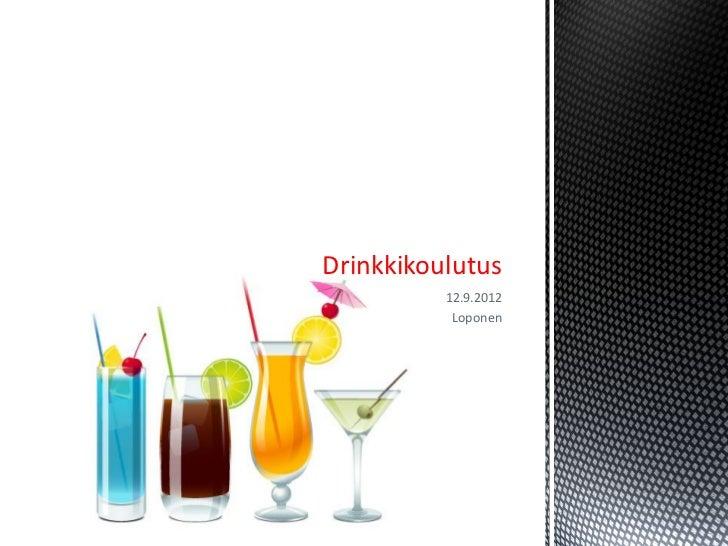 Drinkkikoulutus          12.9.2012           Loponen