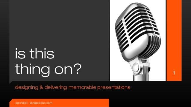 is thisthing on?                                        1designing & delivering memorable presentationsjoe natoli | givego...