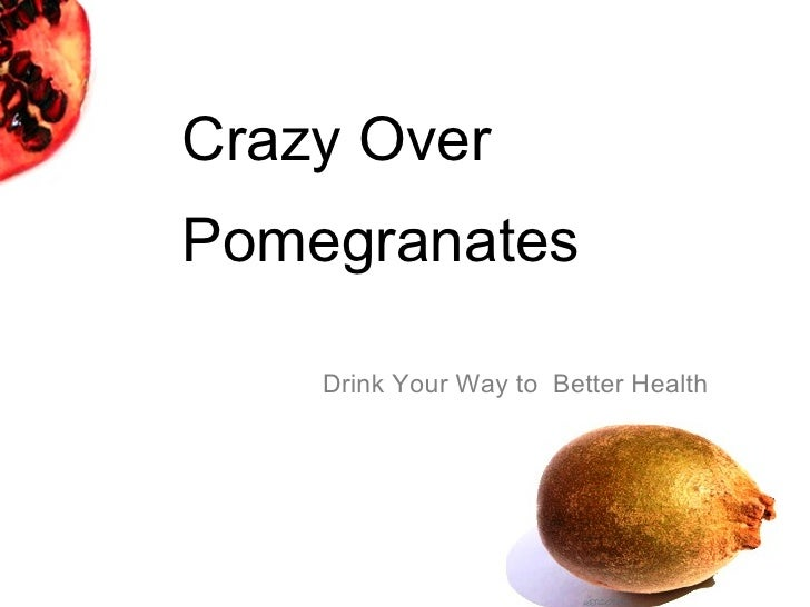 Crazy Over Pomegranates Drink Your Way to  Better Health