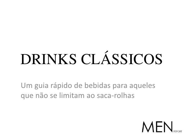 DRINKS CLÁSSICOS<br />Um guia rápido de bebidas para aqueles que não se limitam ao saca-rolhas<br />
