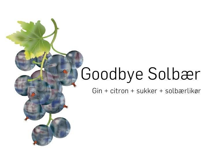 Goodbye Solbær Gin + citron + sukker + solbærlikør