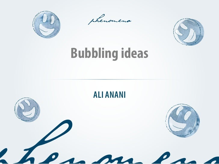 Bubbling ideas    ALI ANANI