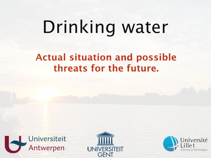 Drinking water Actual situation and possible    threats for the future.                                     1