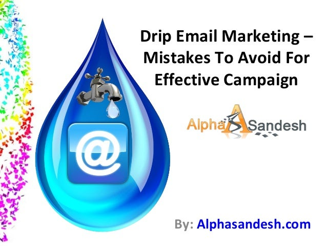 Drip Email Marketing – Mistakes To Avoid For Effective Campaign By: Alphasandesh.com