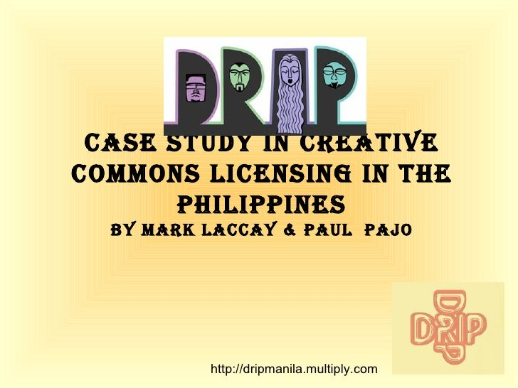 Case Study in Creative Commons Licensing in the Philippines by Mark Laccay & Paul  Pajo http://dripmanila.multiply.com