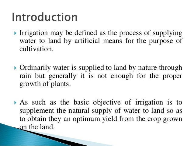  Irrigation may be defined as the process of supplying water to land by artificial means for the purpose of cultivation. ...