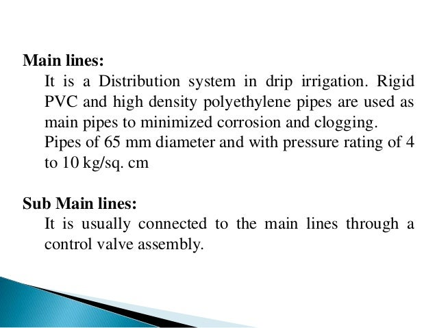 Main lines: It is a Distribution system in drip irrigation. Rigid PVC and high density polyethylene pipes are used as main...