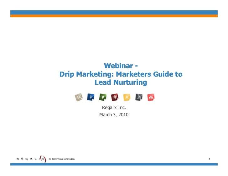 Webinar -         Drip Marketing: Marketers Guide to            p         g                  Lead Nurturing               ...
