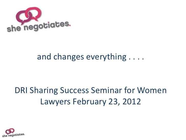 and changes everything . . . .DRI Sharing Success Seminar for Women      Lawyers February 23, 2012