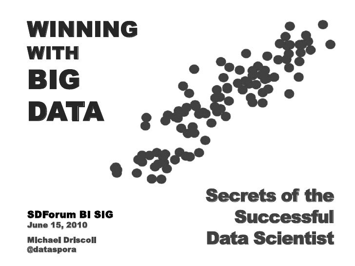 WINNING<br />WITH<br />BIG <br />DATA<br />Secrets of the Successful<br />Data Scientist<br />SDForum BI SIG<br />June 15,...