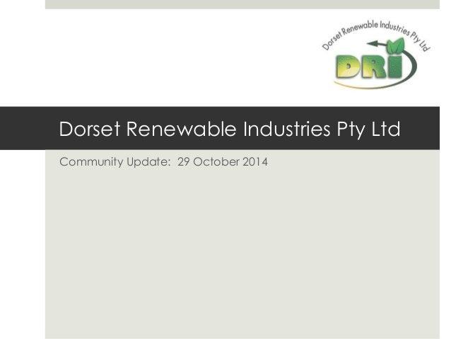 Dorset Renewable Industries Pty Ltd Community Update: 29 October 2014