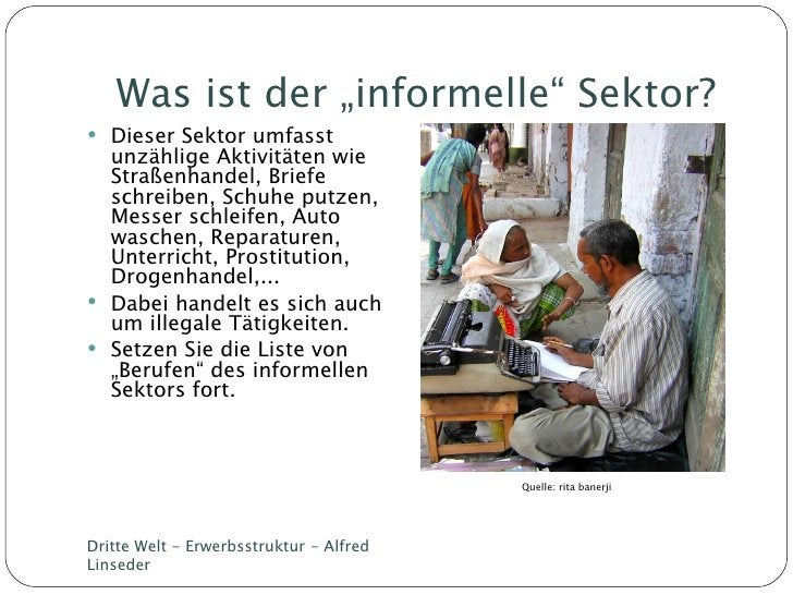 """Was ist der """"informelle"""" Sektor? <ul><li>Dieser Sektor umfasst unzählige Aktivitäten wie Straßenhandel, Briefe schreiben, ..."""