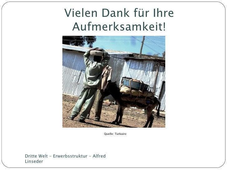 Vielen Dank für Ihre Aufmerksamkeit! Dritte Welt - Erwerbsstruktur - Alfred Linseder Quelle: Turkairo