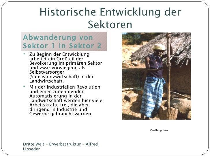 Historische Entwicklung der Sektoren <ul><li>Abwanderung von Sektor 1 in Sektor 2 </li></ul><ul><li>Zu Beginn der Entwickl...