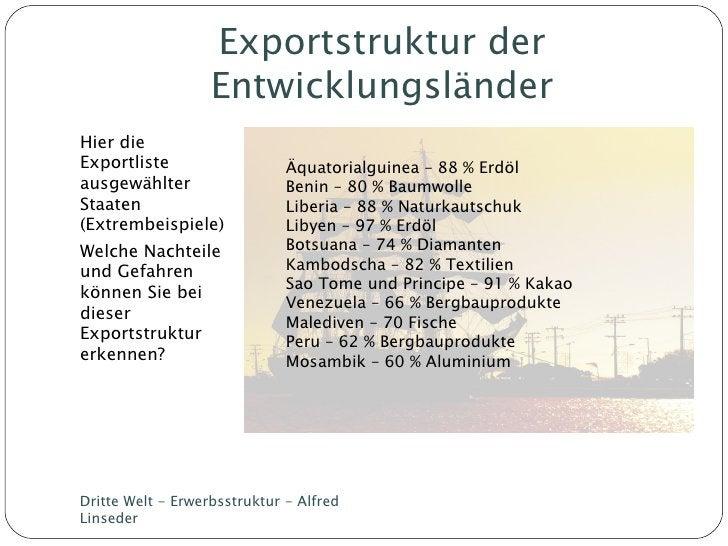 Exportstruktur der Entwicklungsländer <ul><li>Hier die Exportliste ausgewählter Staaten (Extrembeispiele) </li></ul><ul><l...