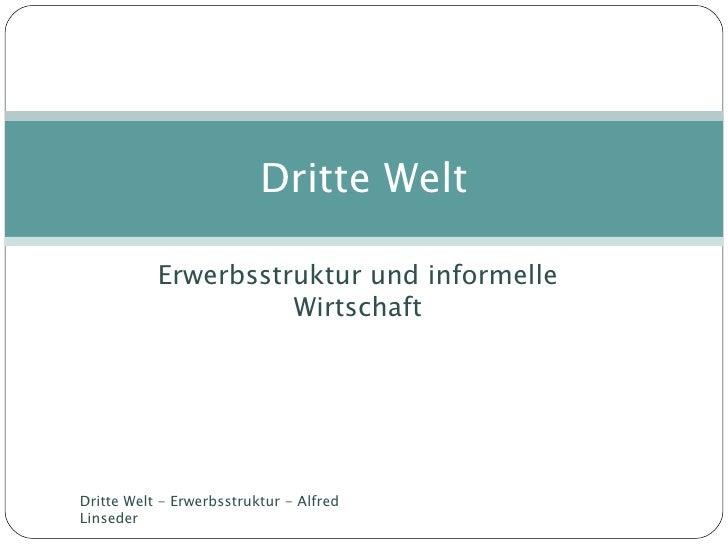 Erwerbsstruktur und informelle Wirtschaft Dritte Welt Dritte Welt - Erwerbsstruktur - Alfred Linseder