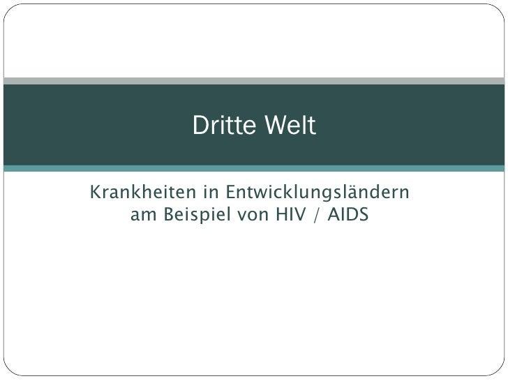 Krankheiten in Entwicklungsländern am Beispiel von HIV / AIDS Dritte Welt