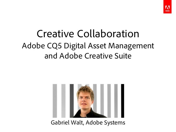 Creative CollaborationAdobe CQ5 Digital Asset Management     and Adobe Creative Suite       Gabriel Walt, Adobe Systems