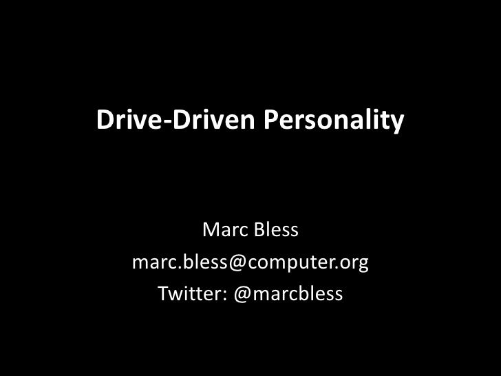 Drive-Driven Personality         Marc Bless  marc.bless@computer.org    Twitter: @marcbless
