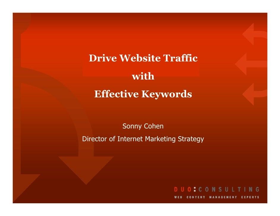 Drive Website Traffic                with    Effective Keywords               Sonny Cohen Director of Internet Marketing S...