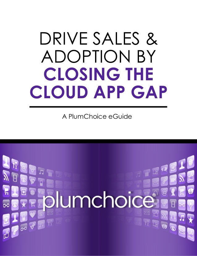 DRIVE SALES & ADOPTION BY CLOSING THE CLOUD APP GAP A PlumChoice eGuide