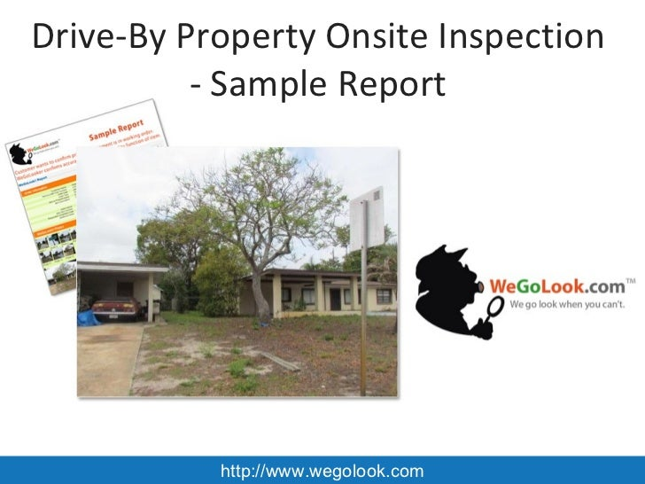 Drive-By Property Onsite Inspection          - Sample Report           http://www.wegolook.com