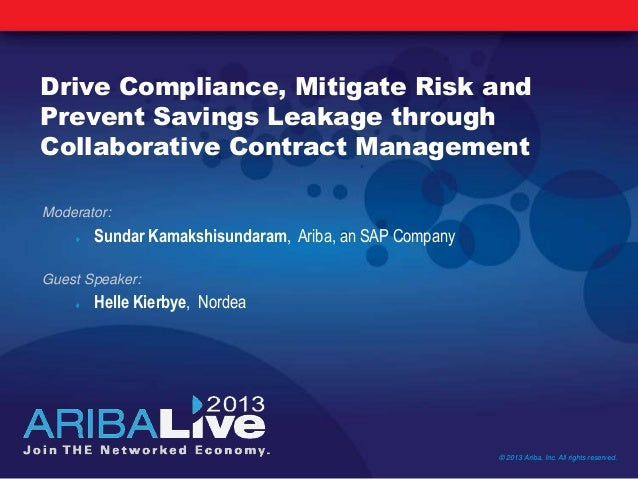 Drive Compliance, Mitigate Risk andPrevent Savings Leakage throughCollaborative Contract Management© 2013 Ariba, Inc. All ...