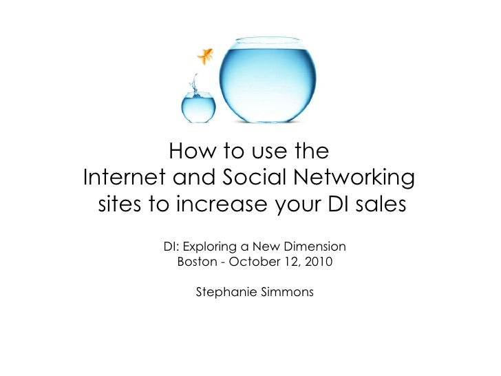 How to use the  Internet and Social Networking  sites to increase your DI sales DI: Exploring a New Dimension Boston - Oct...
