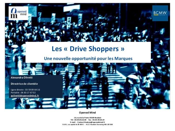 Les «Drive Shoppers»<br />Une nouvelle opportunité pour les Marques<br />Alexandra Olivetti<br />Directrice de clientèle...