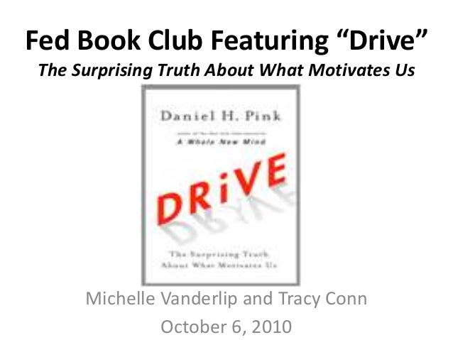 "Fed Book Club Featuring ""Drive"" The Surprising Truth About What Motivates Us Michelle Vanderlip and Tracy Conn October 6, ..."
