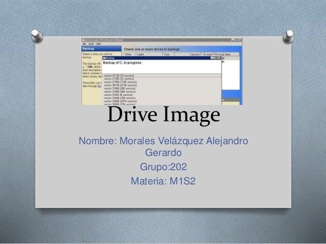 Drive Image Nombre: Morales Velázquez Alejandro Gerardo Grupo:202 Materia: M1S2