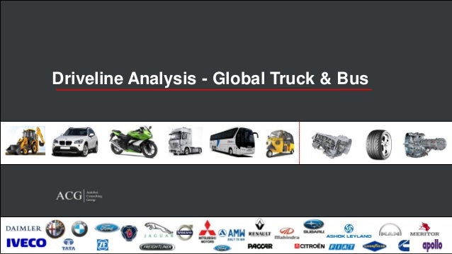 Driveline Analysis - Global Truck & Bus  Sample Report Copyrights © 2013 Autobei Consulting Group. All Rights Reserved  Au...