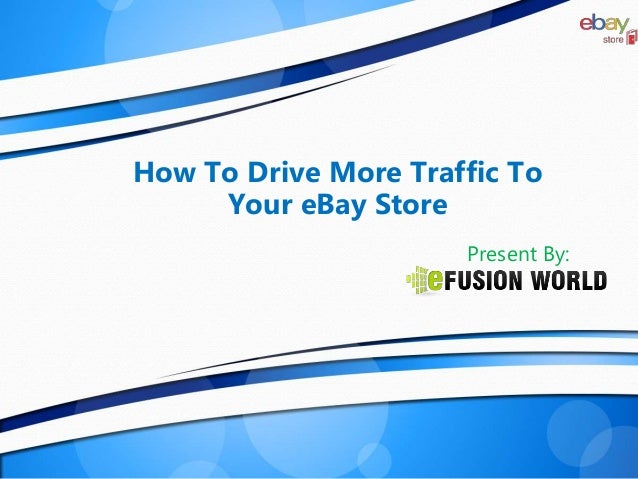 How To Drive More Traffic To Your eBay Store Present By:
